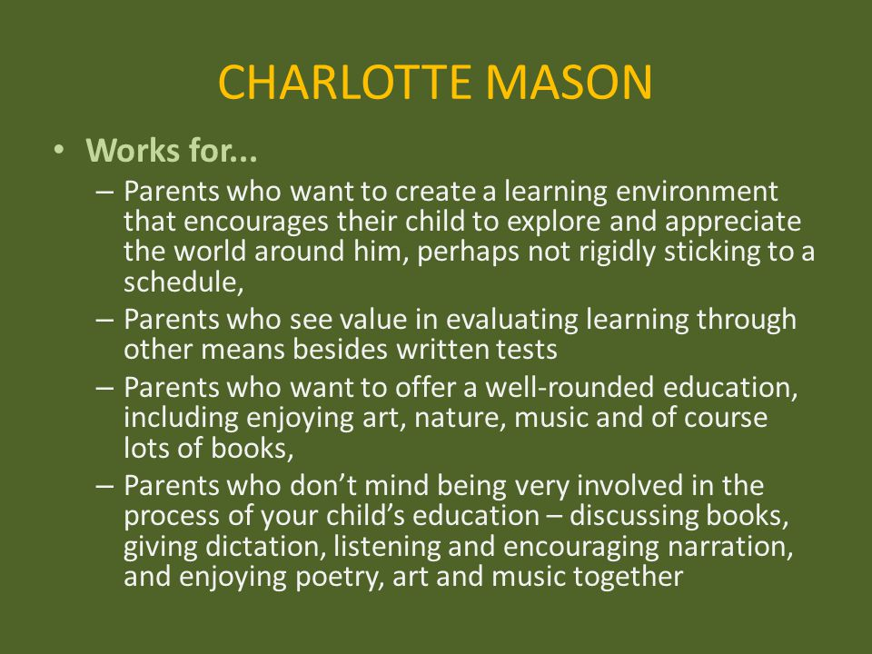 CHARLOTTE MASON Works for... – Parents who want to create a learning environment that encourages their child to explore and appreciate the world aroun
