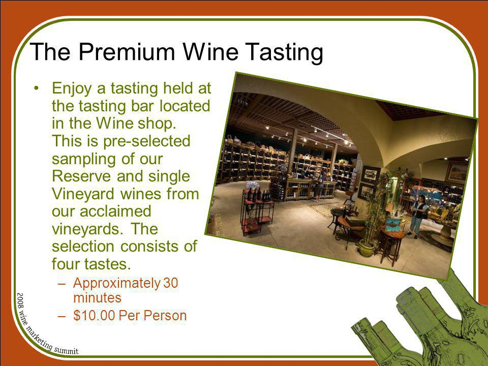 The Premium Wine Tasting Enjoy a tasting held at the tasting bar located in the Wine shop. This is pre-selected sampling of our Reserve and single Vin