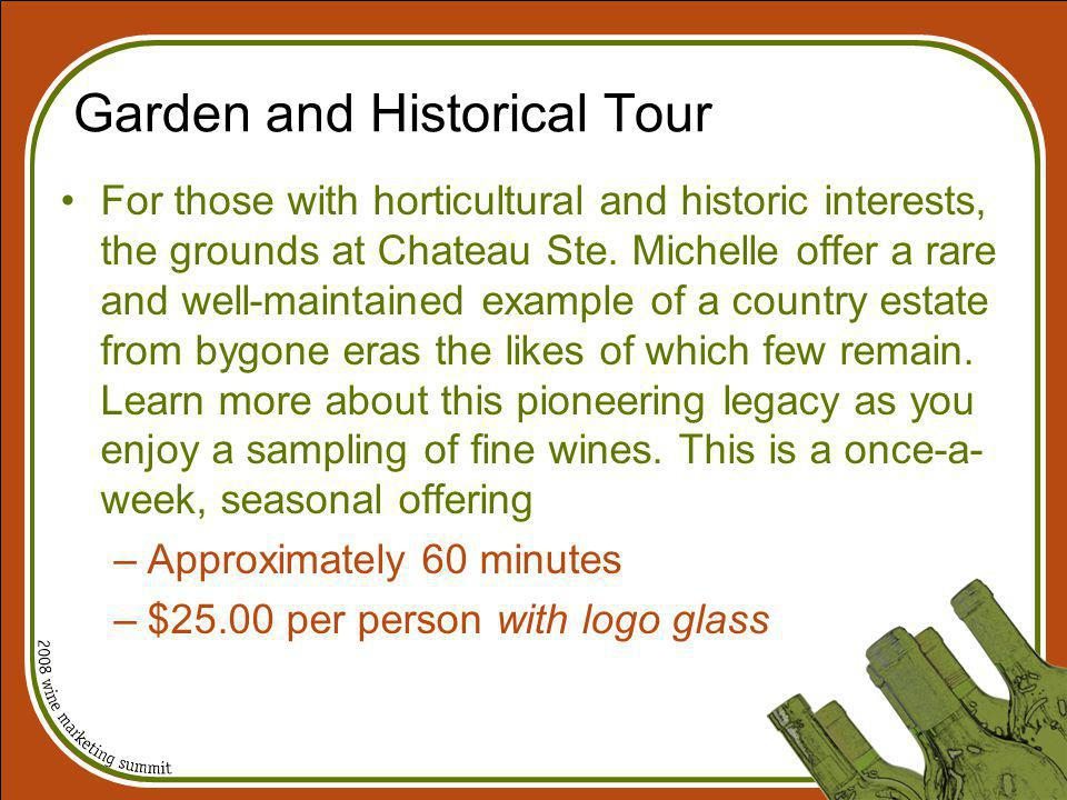 Garden and Historical Tour For those with horticultural and historic interests, the grounds at Chateau Ste. Michelle offer a rare and well-maintained