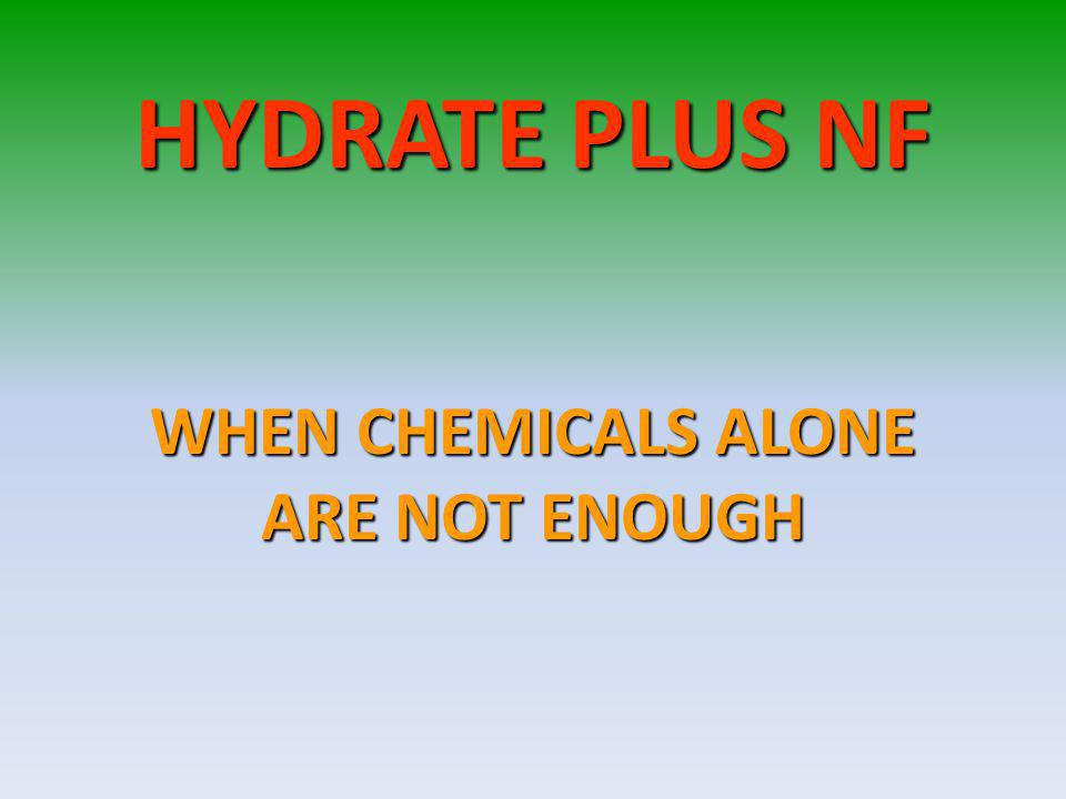 HYDRATE PLUS NF WHEN CHEMICALS ALONE ARE NOT ENOUGH