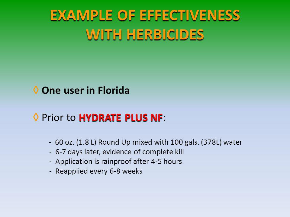 EXAMPLE OF EFFECTIVENESS WITH HERBICIDES One user in Florida HYDRATE PLUS NF Prior to HYDRATE PLUS NF: - 60 oz.