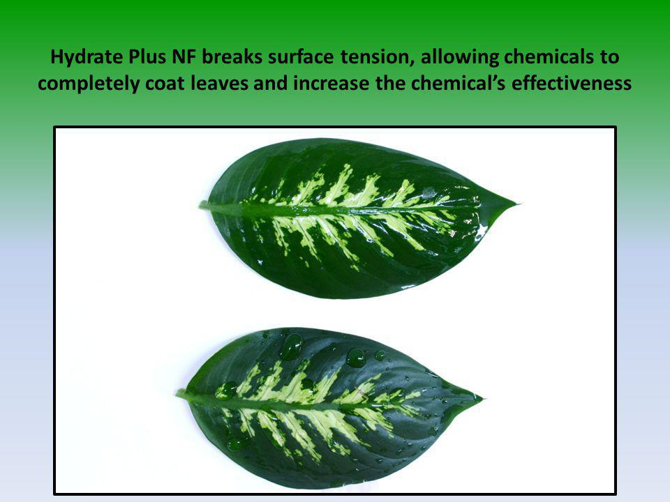 Hydrate Plus NF breaks surface tension, allowing chemicals to completely coat leaves and increase the chemicals effectiveness