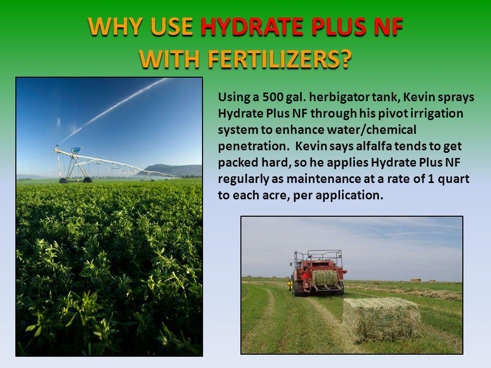 WHY USE HYDRATE PLUS NF WITH FERTILIZERS.Using a 500 gal.