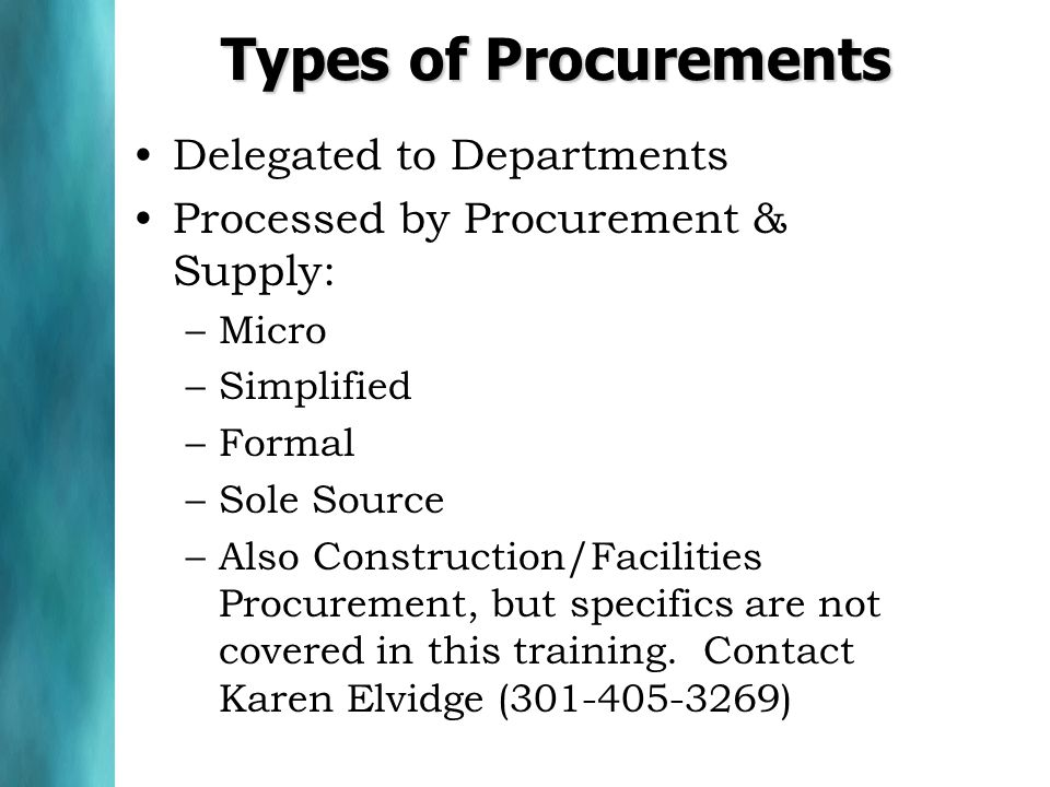 Types of Procurements Delegated to Departments Processed by Procurement & Supply: –Micro –Simplified –Formal –Sole Source –Also Construction/Facilitie