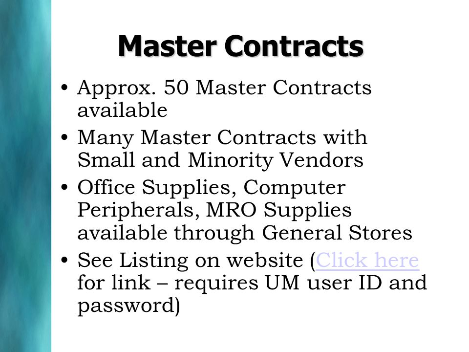 Master Contracts Approx. 50 Master Contracts available Many Master Contracts with Small and Minority Vendors Office Supplies, Computer Peripherals, MR