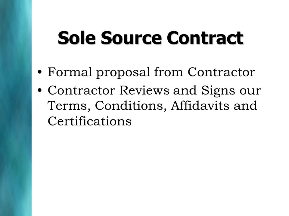 Sole Source Contract Formal proposal from Contractor Contractor Reviews and Signs our Terms, Conditions, Affidavits and Certifications
