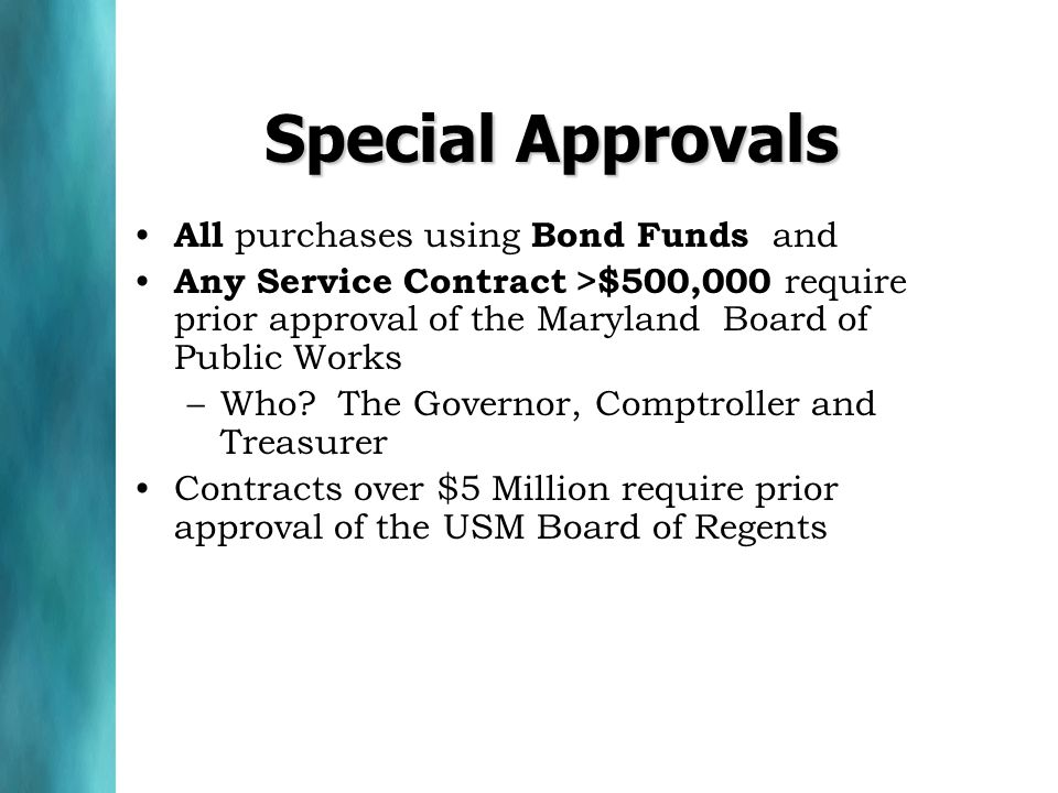 Special Approvals All purchases using Bond Funds and Any Service Contract >$500,000 require prior approval of the Maryland Board of Public Works –Who.