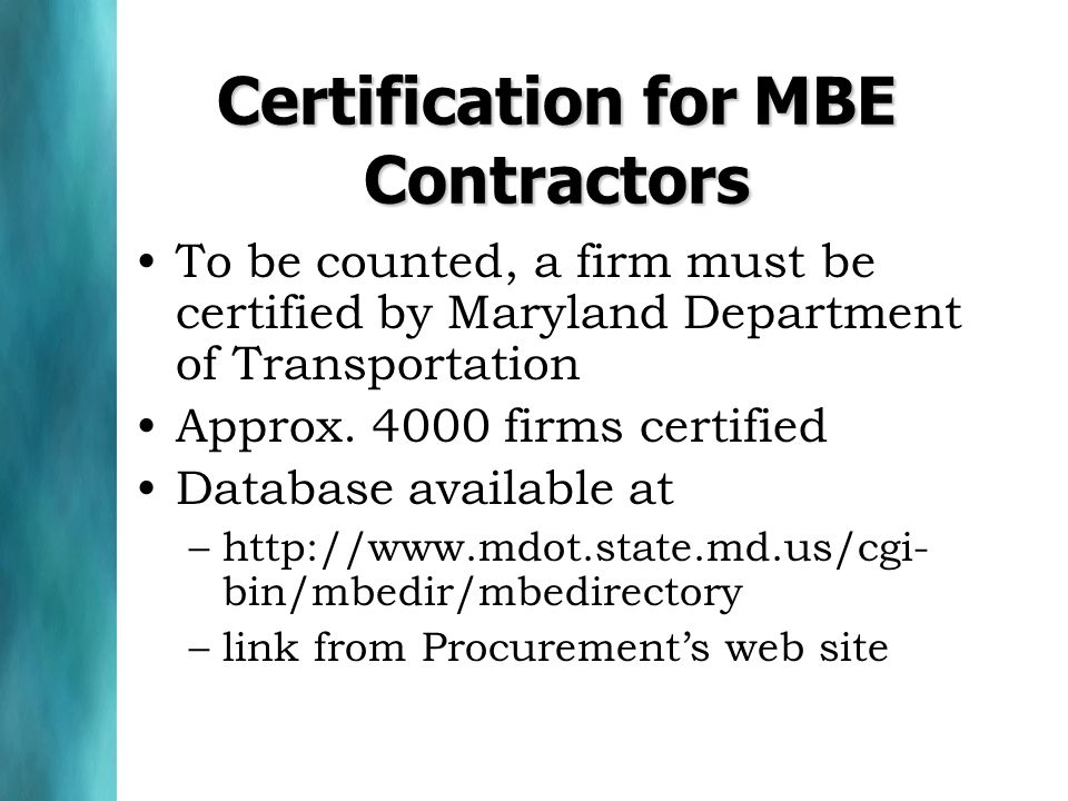 Certification for MBE Contractors To be counted, a firm must be certified by Maryland Department of Transportation Approx. 4000 firms certified Databa