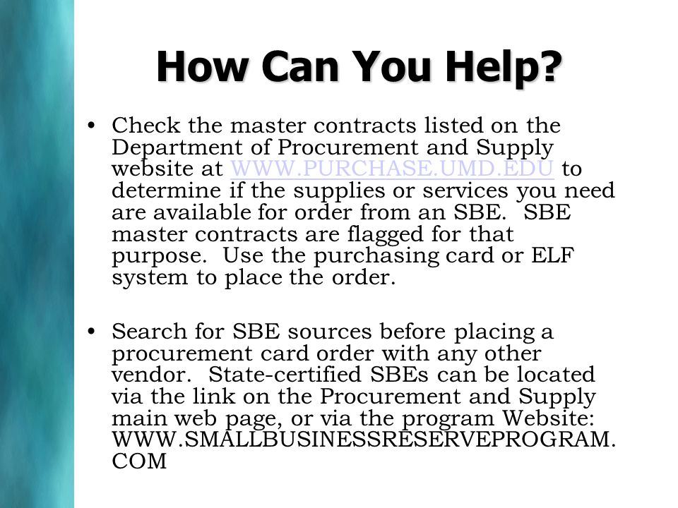 How Can You Help? Check the master contracts listed on the Department of Procurement and Supply website at WWW.PURCHASE.UMD.EDU to determine if the su
