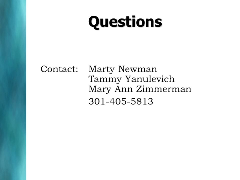 Questions Contact: Marty Newman Tammy Yanulevich Mary Ann Zimmerman 301-405-5813