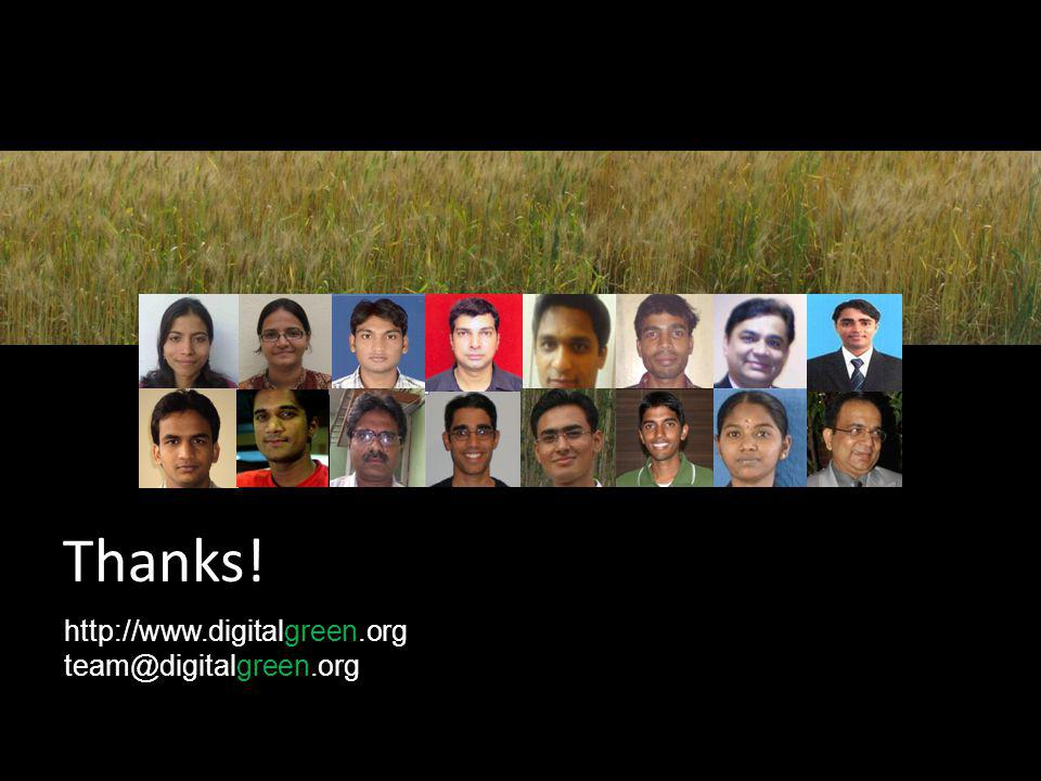 Thanks! http://www.digitalgreen.org team@digitalgreen.org