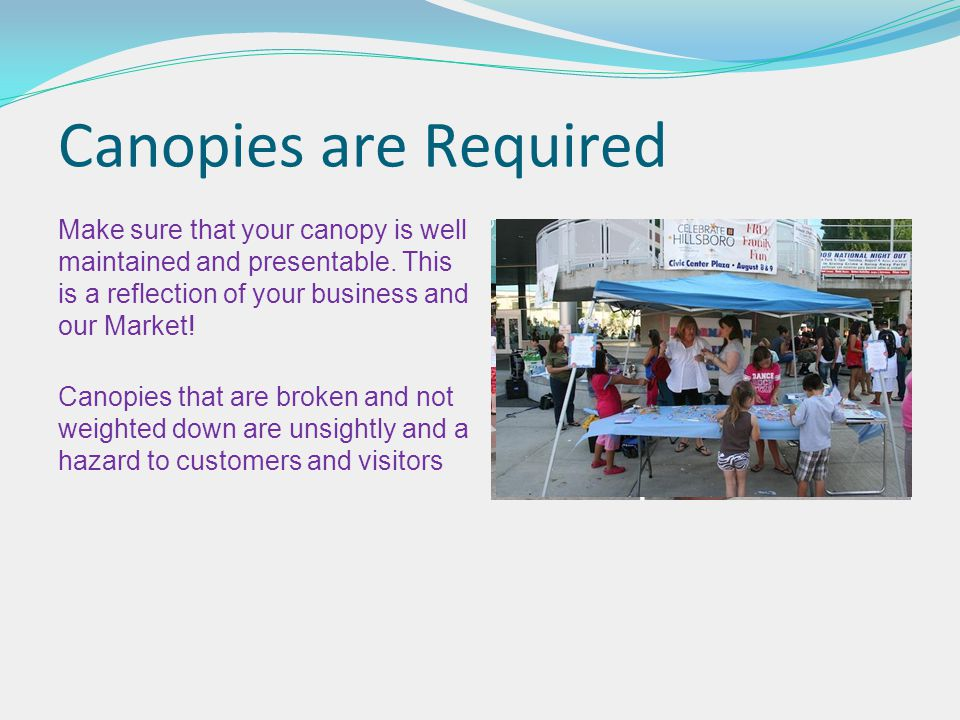 Canopies are Required Make sure that your canopy is well maintained and presentable.