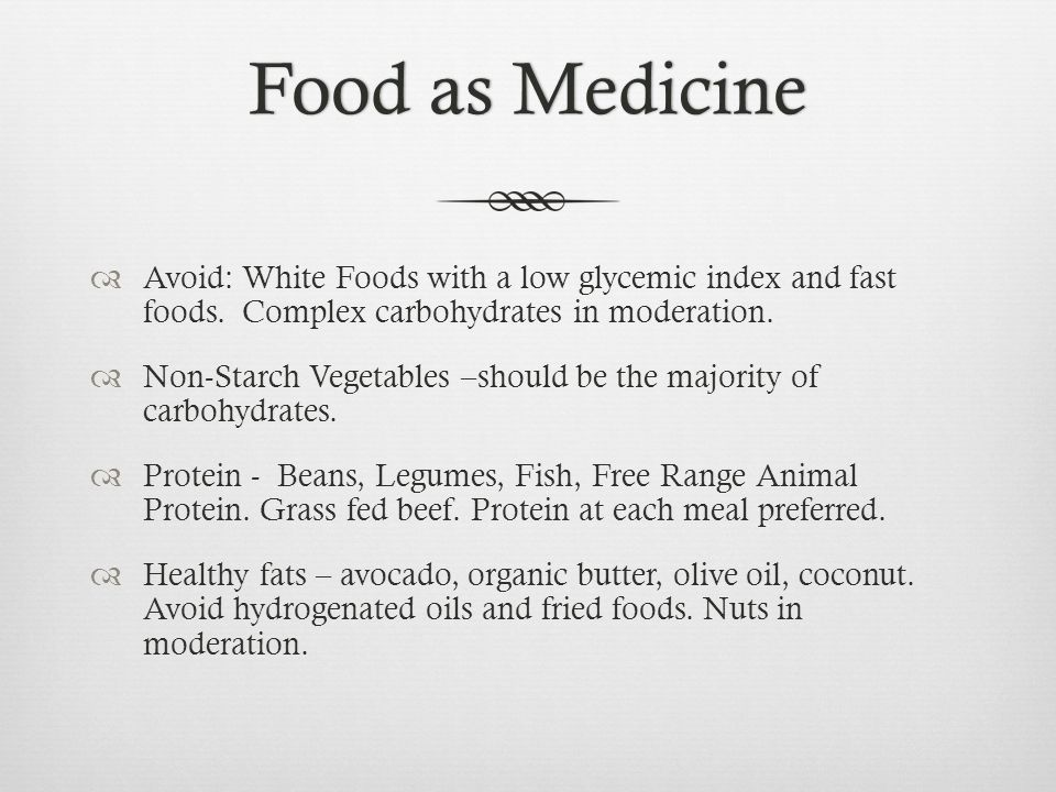 Food as MedicineFood as Medicine Avoid: White Foods with a low glycemic index and fast foods.