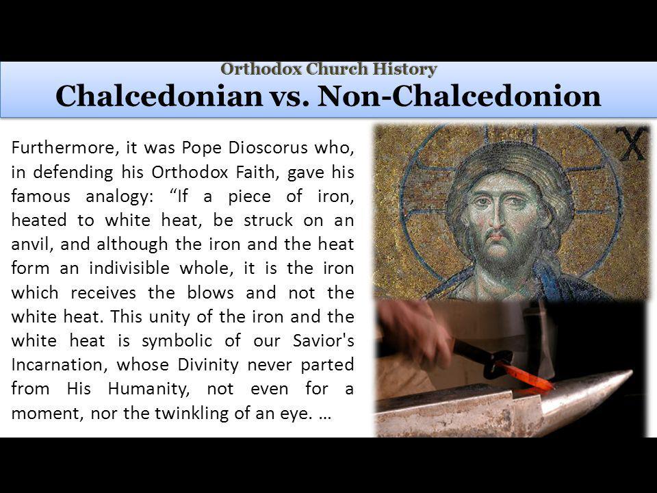 Orthodox Church History Orthodox Church History Chalcedonian vs.