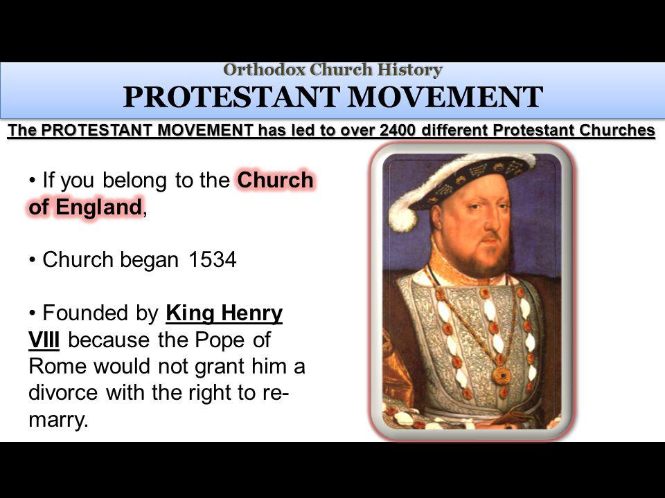 Orthodox Church History Orthodox Church History PROTESTANT MOVEMENT The PROTESTANT MOVEMENT has led to over 2400 different Protestant Churches