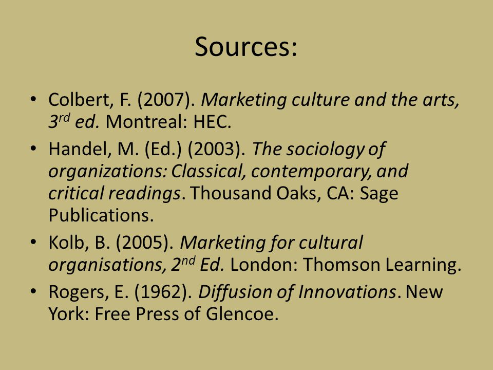 Sources: Colbert, F. (2007). Marketing culture and the arts, 3 rd ed.