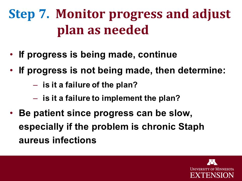 Step 7. Monitor progress and adjust plan as needed If progress is being made, continue If progress is not being made, then determine: –is it a failure