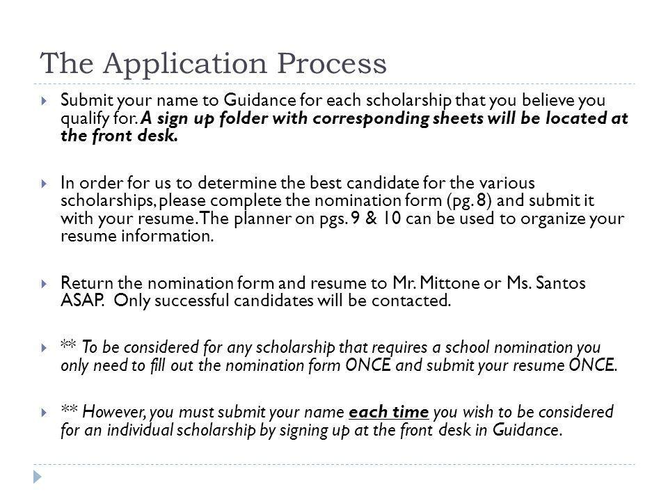 The Application Process Submit your name to Guidance for each scholarship that you believe you qualify for.