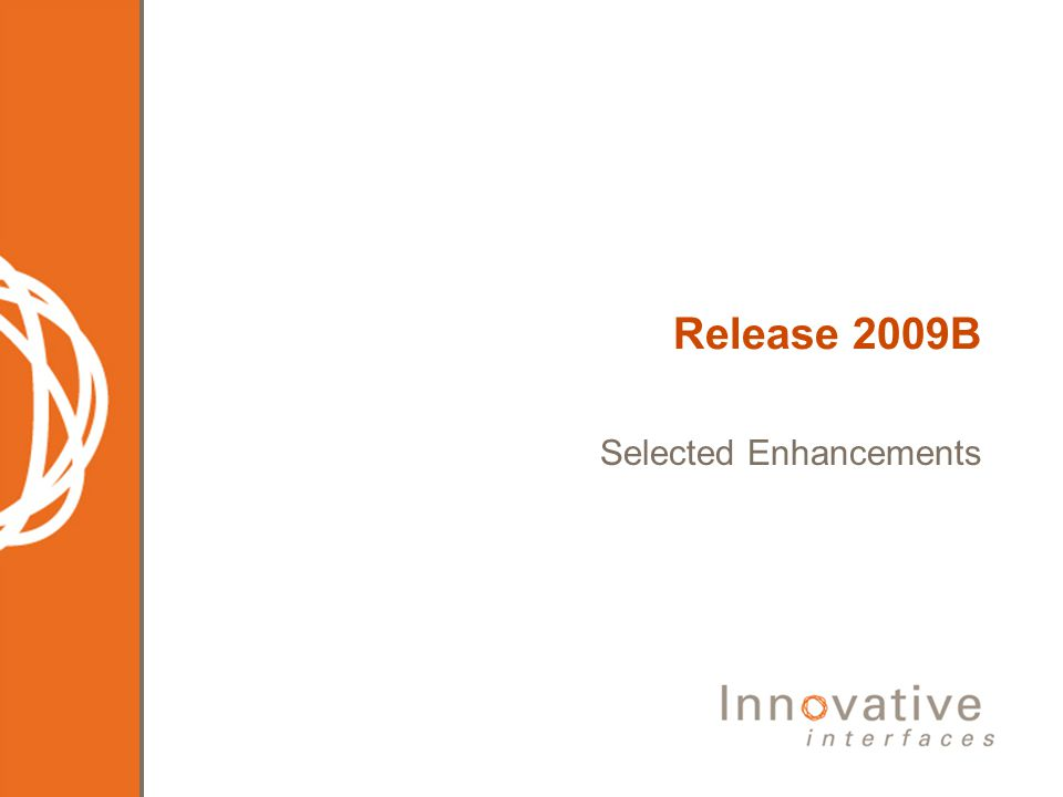 Release 2009B Selected Enhancements