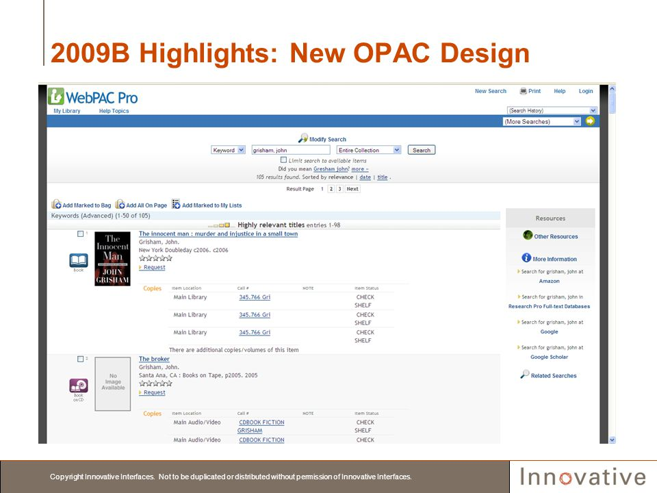 Copyright Innovative Interfaces. Not to be duplicated or distributed without permission of Innovative Interfaces. 2009B Highlights: New OPAC Design