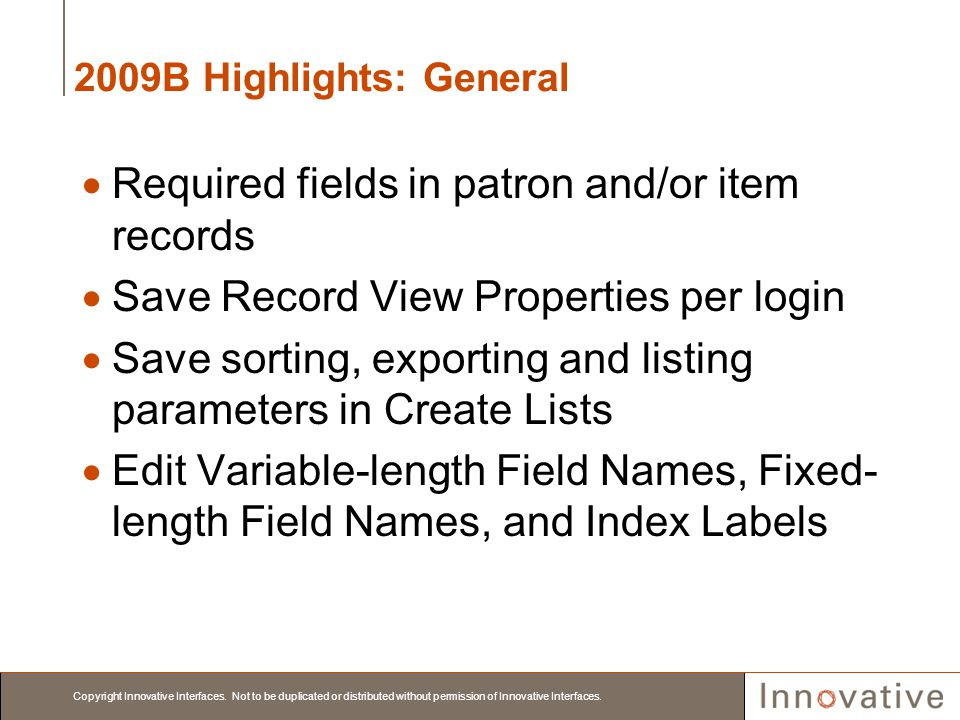 Copyright Innovative Interfaces. Not to be duplicated or distributed without permission of Innovative Interfaces. 2009B Highlights: General Required f