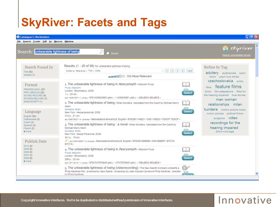 Copyright Innovative Interfaces. Not to be duplicated or distributed without permission of Innovative Interfaces. SkyRiver: Facets and Tags