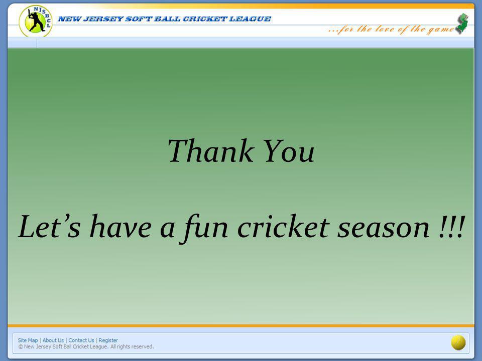 Thank You Lets have a fun cricket season !!!