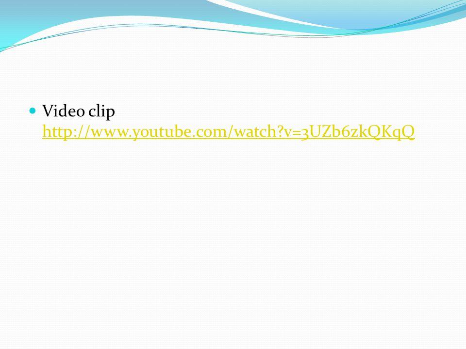 Video clip http://www.youtube.com/watch?v=3UZb6zkQKqQ http://www.youtube.com/watch?v=3UZb6zkQKqQ