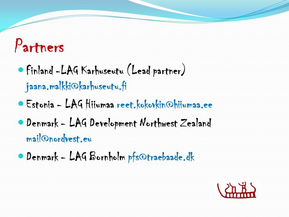 Partners Finland -LAG Karhuseutu (Lead partner) jaana.malkki@karhuseutu.fi Estonia - LAG Hiiumaa reet.kokovkin@hiiumaa.ee Denmark - LAG Development Northwest Zealand mail@nordvest.eu Denmark - LAG Bornholm pfs@traebaade.dk