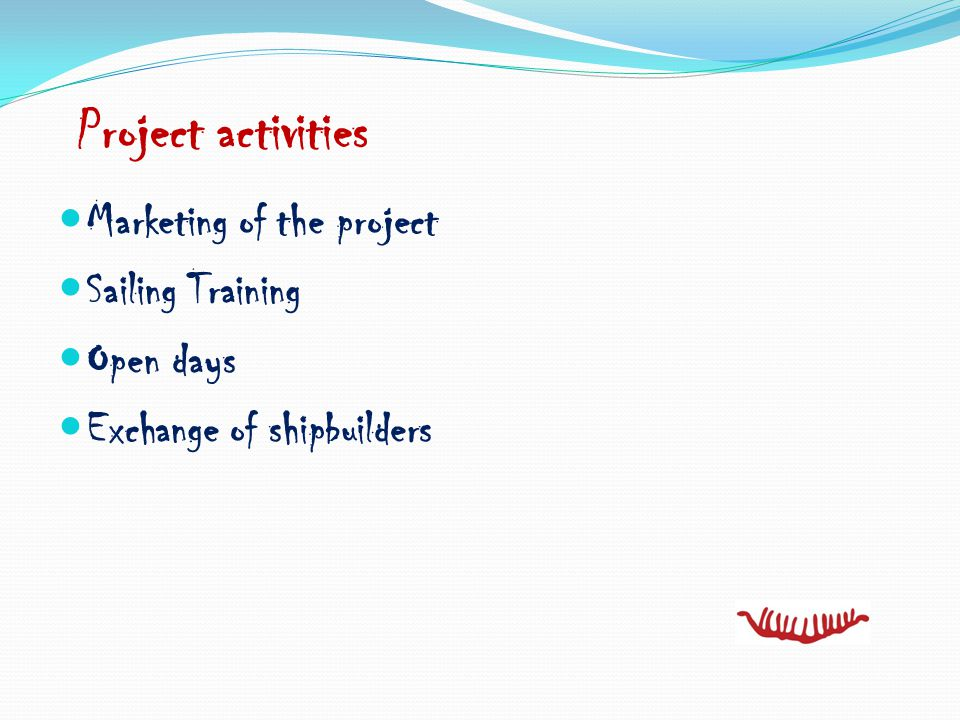 Marketing of the project Sailing Training Open days Exchange of shipbuilders Project activities