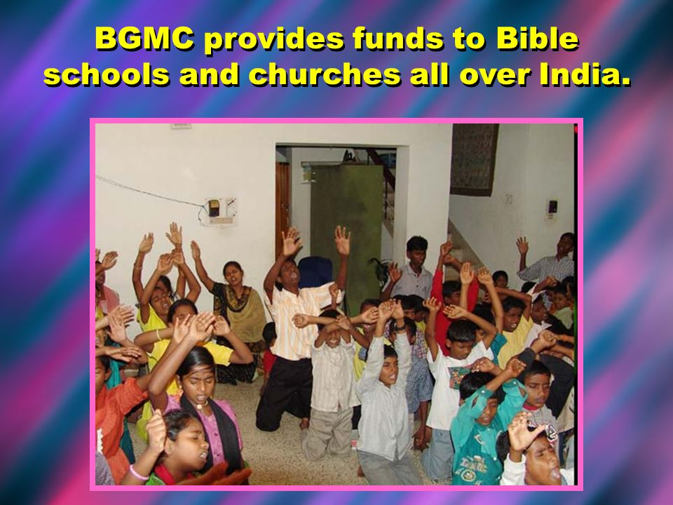BGMC provides funds to Bible schools and churches all over India.