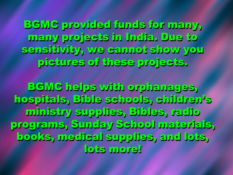 BGMC provided funds for many, many projects in India.
