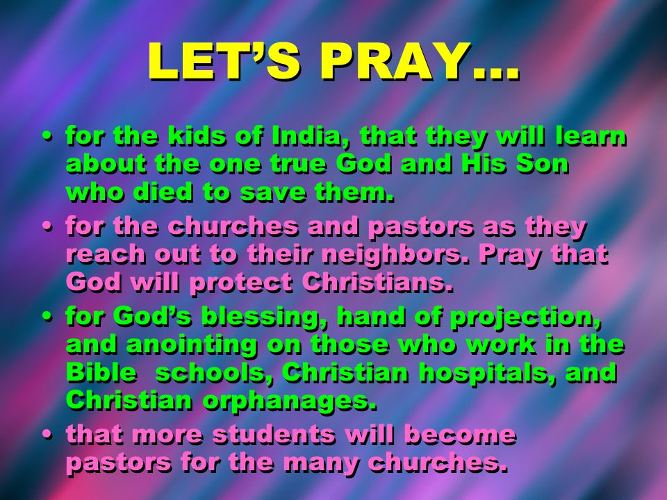 LETS PRAY… for the kids of India, that they will learn about the one true God and His Son who died to save them.
