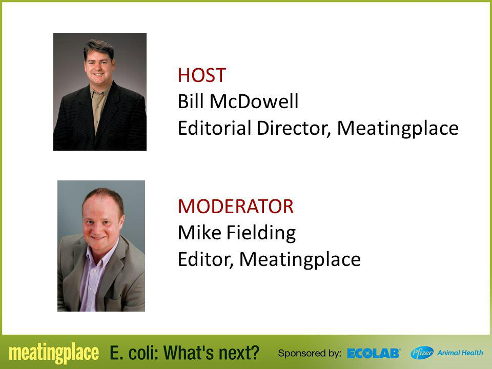 HOST Bill McDowell Editorial Director, Meatingplace MODERATOR Mike Fielding Editor, Meatingplace