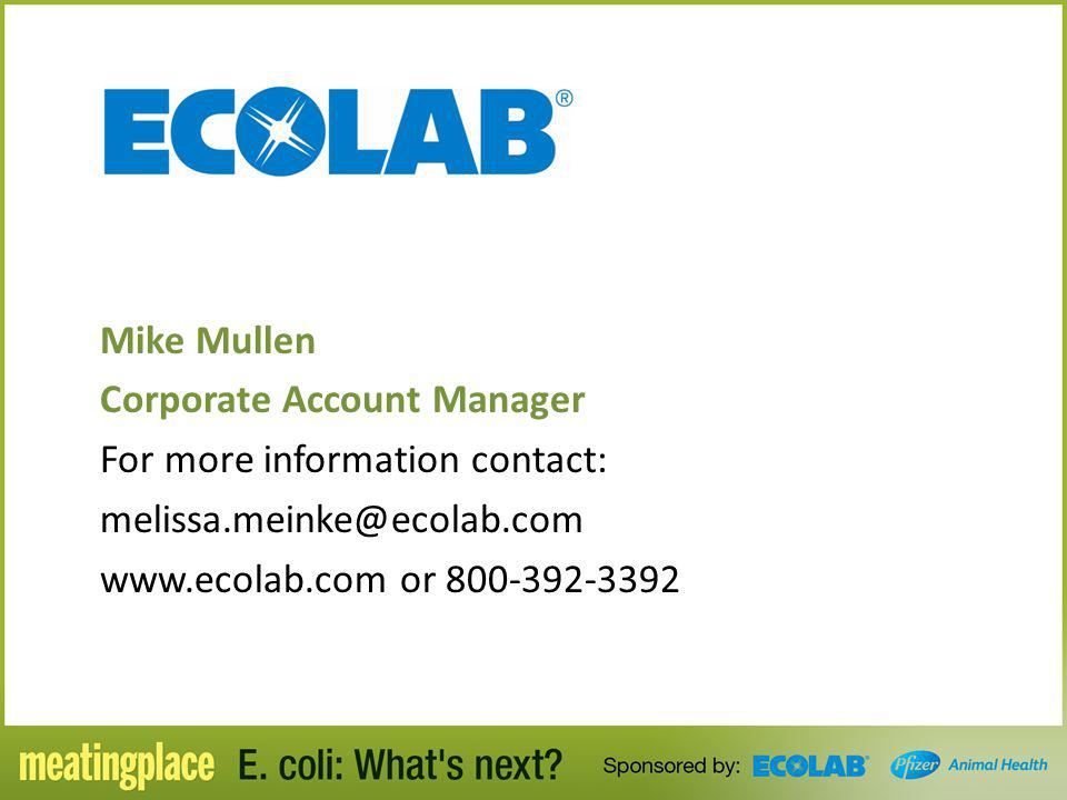 Mike Mullen Corporate Account Manager For more information contact: melissa.meinke@ecolab.com www.ecolab.com or 800-392-3392