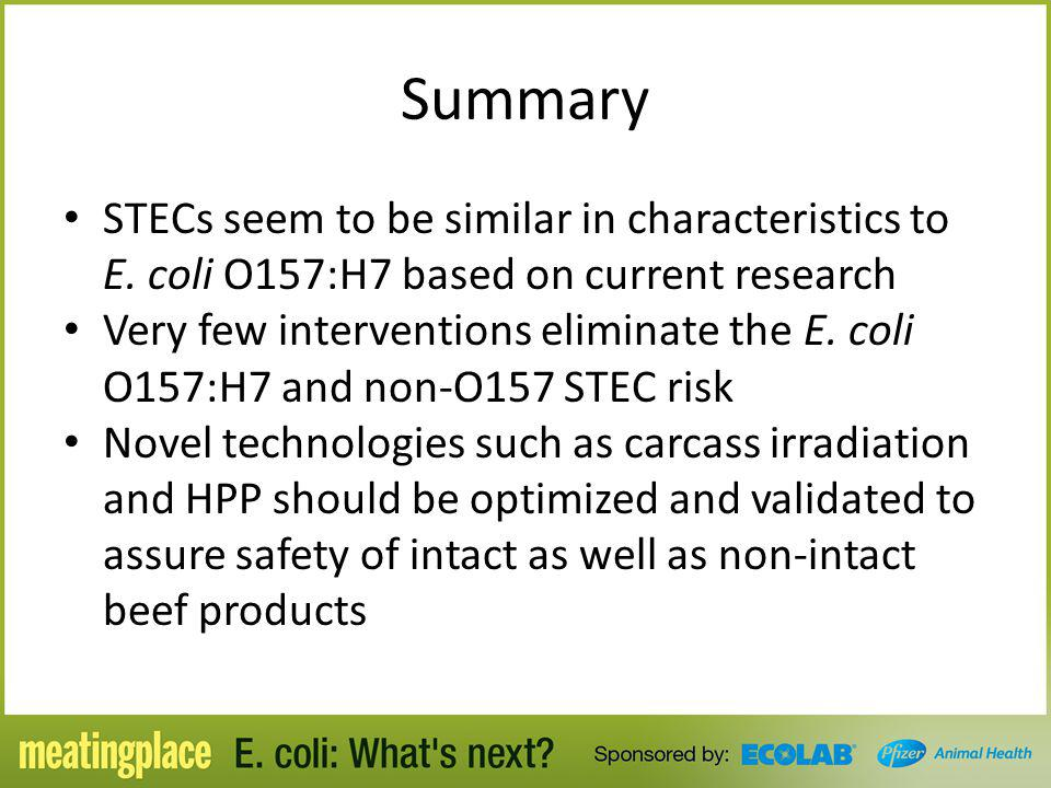 STECs seem to be similar in characteristics to E. coli O157:H7 based on current research Very few interventions eliminate the E. coli O157:H7 and non-