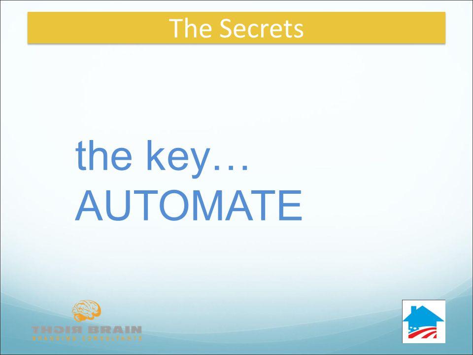 the key… AUTOMATE The Secrets