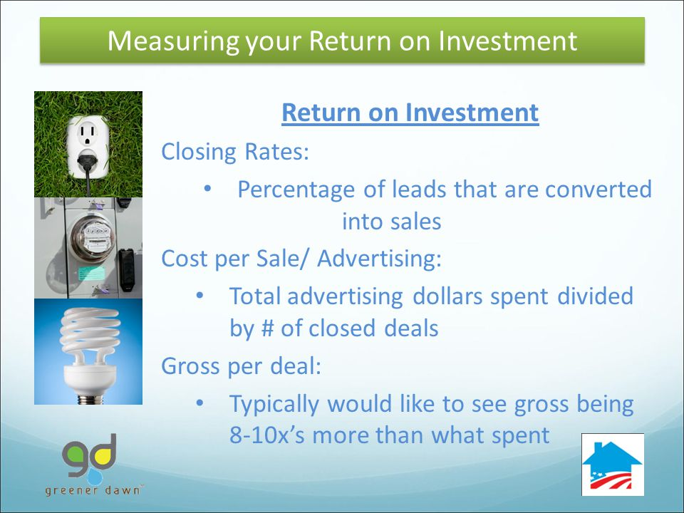 34 Return on Investment Closing Rates: Percentage of leads that are converted into sales Cost per Sale/ Advertising: Total advertising dollars spent divided by # of closed deals Gross per deal: Typically would like to see gross being 8-10xs more than what spent Measuring your Return on Investment