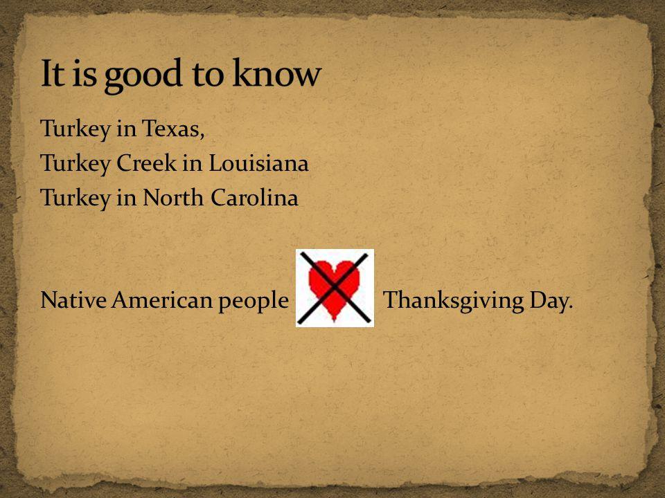 Turkey in Texas, Turkey Creek in Louisiana Turkey in North Carolina Native American people Thanksgiving Day.