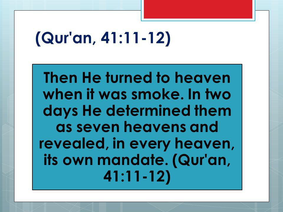 (Qur an, 41:11-12) Then He turned to heaven when it was smoke.