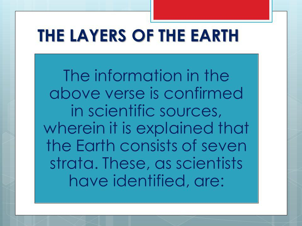 THE LAYERS OF THE EARTH The information in the above verse is confirmed in scientific sources, wherein it is explained that the Earth consists of seven strata.