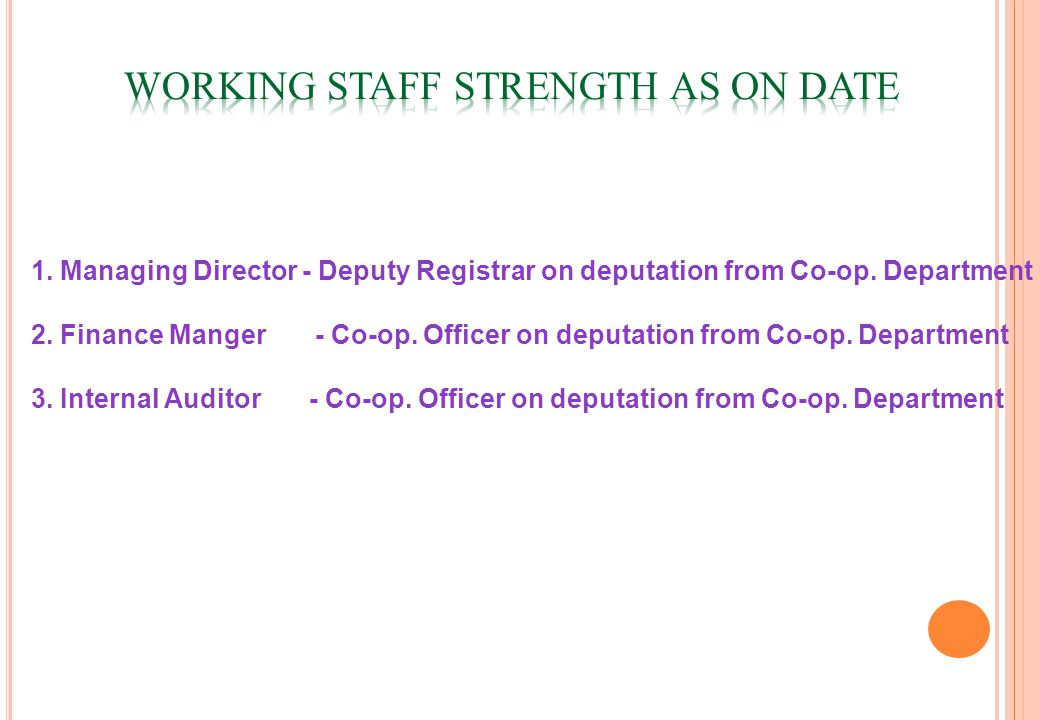 1. Managing Director - Deputy Registrar on deputation from Co-op. Department 2. Finance Manger - Co-op. Officer on deputation from Co-op. Department 3