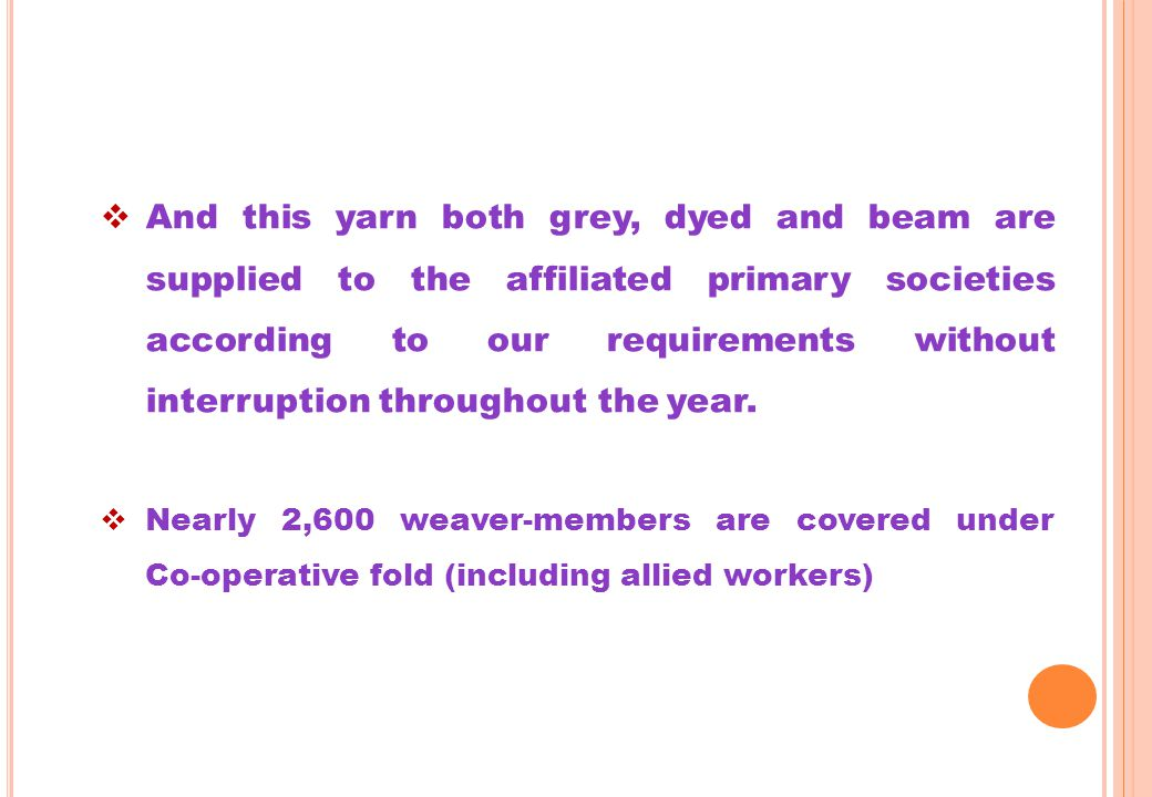 And this yarn both grey, dyed and beam are supplied to the affiliated primary societies according to our requirements without interruption throughout the year.