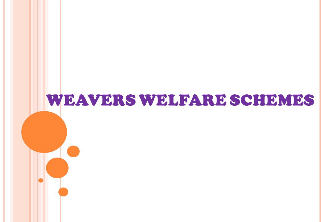 WEAVERS WELFARE SCHEMES