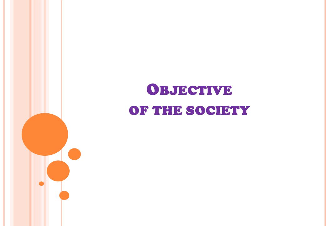 O BJECTIVE OF THE SOCIETY