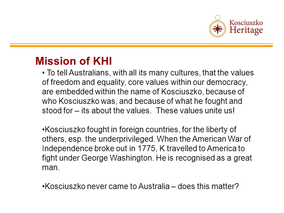 Mission of KHI To tell Australians, with all its many cultures, that the values of freedom and equality, core values within our democracy, are embedde