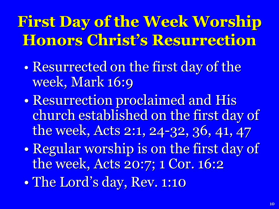 Resurrected on the first day of the week, Mark 16:9 Resurrected on the first day of the week, Mark 16:9 Resurrection proclaimed and His church established on the first day of the week, Acts 2:1, 24-32, 36, 41, 47 Resurrection proclaimed and His church established on the first day of the week, Acts 2:1, 24-32, 36, 41, 47 Regular worship is on the first day of the week, Acts 20:7; 1 Cor.
