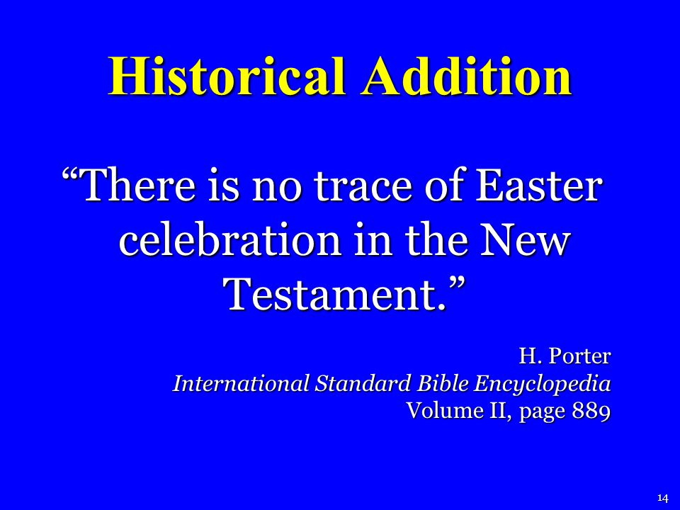 Historical Addition There is no trace of Easter celebration in the New Testament.