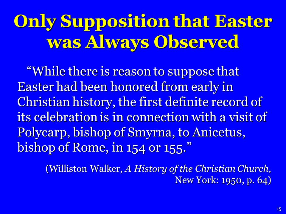 While there is reason to suppose that Easter had been honored from early in Christian history, the first definite record of its celebration is in connection with a visit of Polycarp, bishop of Smyrna, to Anicetus, bishop of Rome, in 154 or 155.