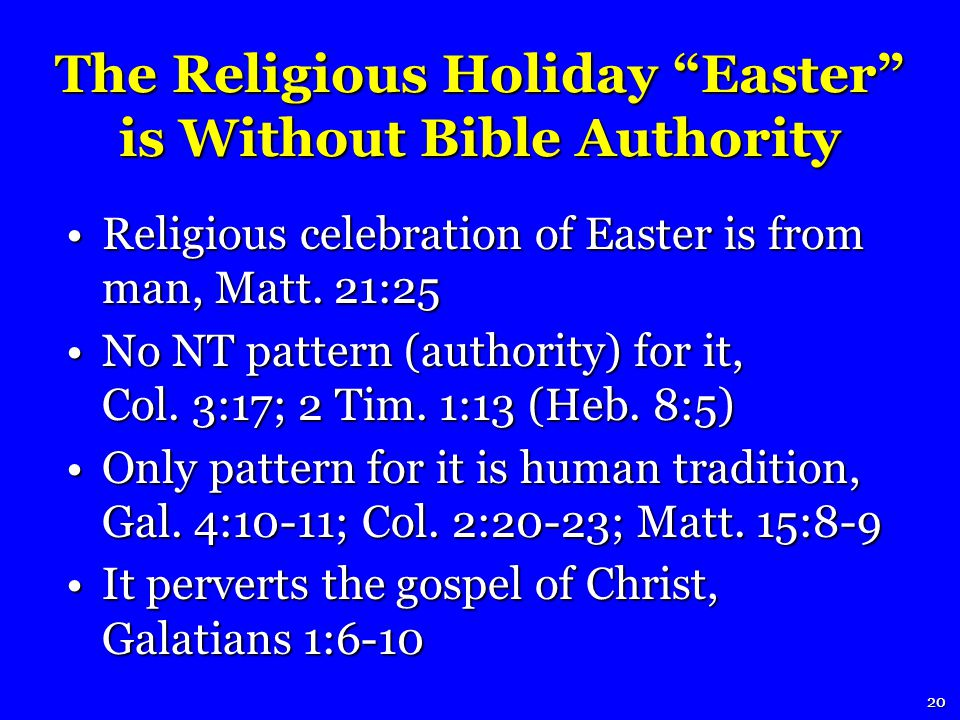 The Religious Holiday Easter is Without Bible Authority Religious celebration of Easter is from man, Matt.